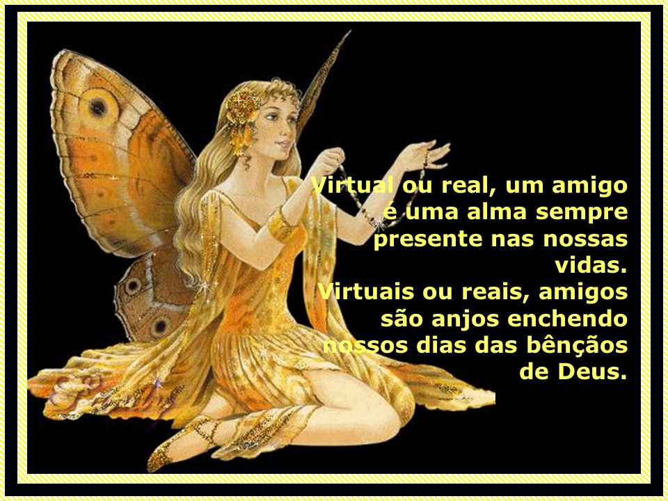 Virtual ou real, um amigo é uma alma sempre presente nas nossas vidas