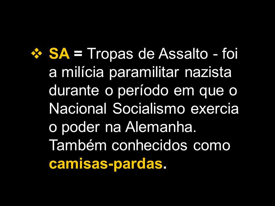 SA = Tropas de Assalto - foi a milícia paramilitar nazista durante o período em que o Nacional Socialismo exercia o poder na Alemanha.