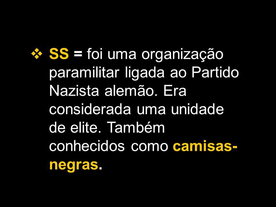 SS = foi uma organização paramilitar ligada ao Partido Nazista alemão