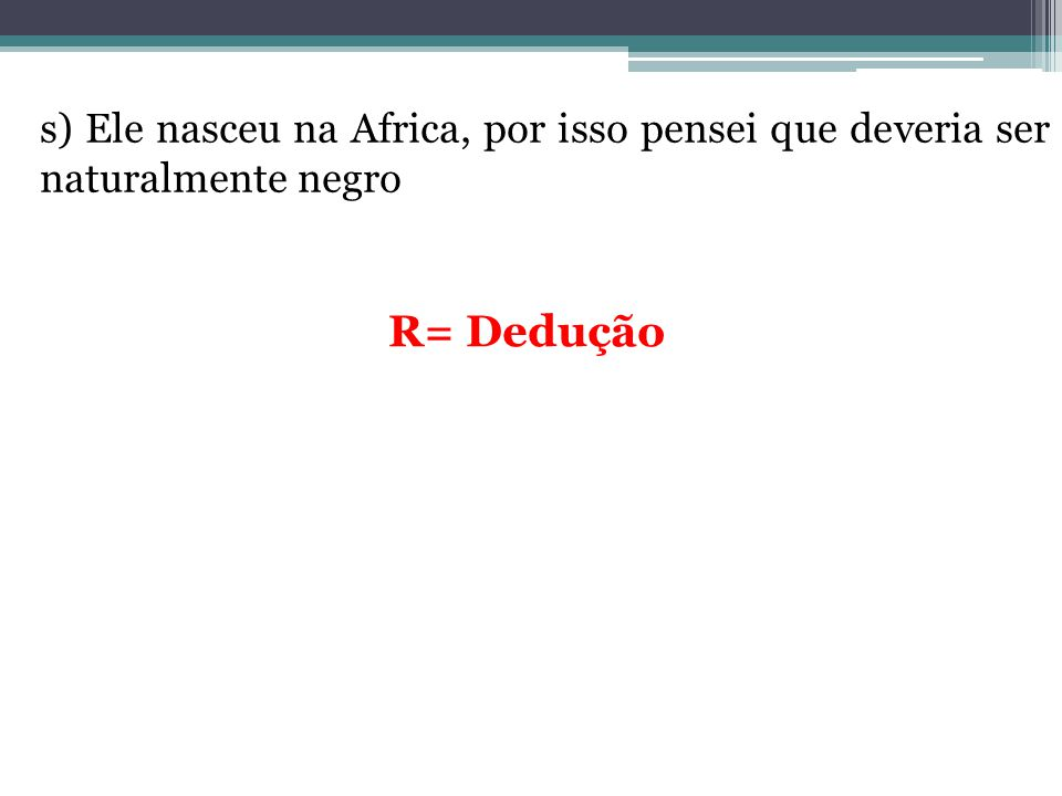 s) Ele nasceu na Africa, por isso pensei que deveria ser naturalmente negro