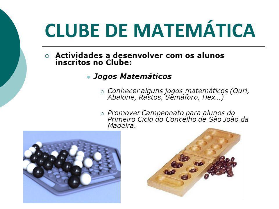 CLUBE DE MATEMÁTICA Actividades a desenvolver com os alunos inscritos no Clube: Jogos Matemáticos.