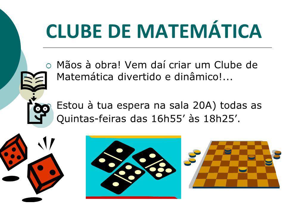 CLUBE DE MATEMÁTICA Mãos à obra! Vem daí criar um Clube de Matemática divertido e dinâmico!...