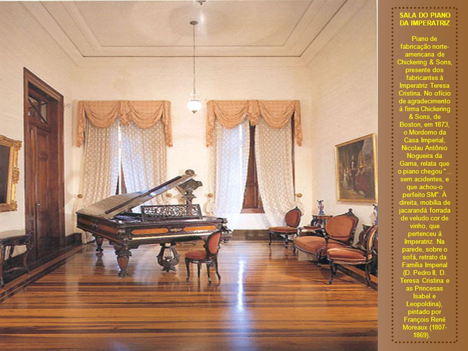 SALA DO PIANO DA IMPERATRIZ Piano de fabricação norte-americana de Chickering & Sons, presente dos fabricantes à Imperatriz Teresa Cristina.