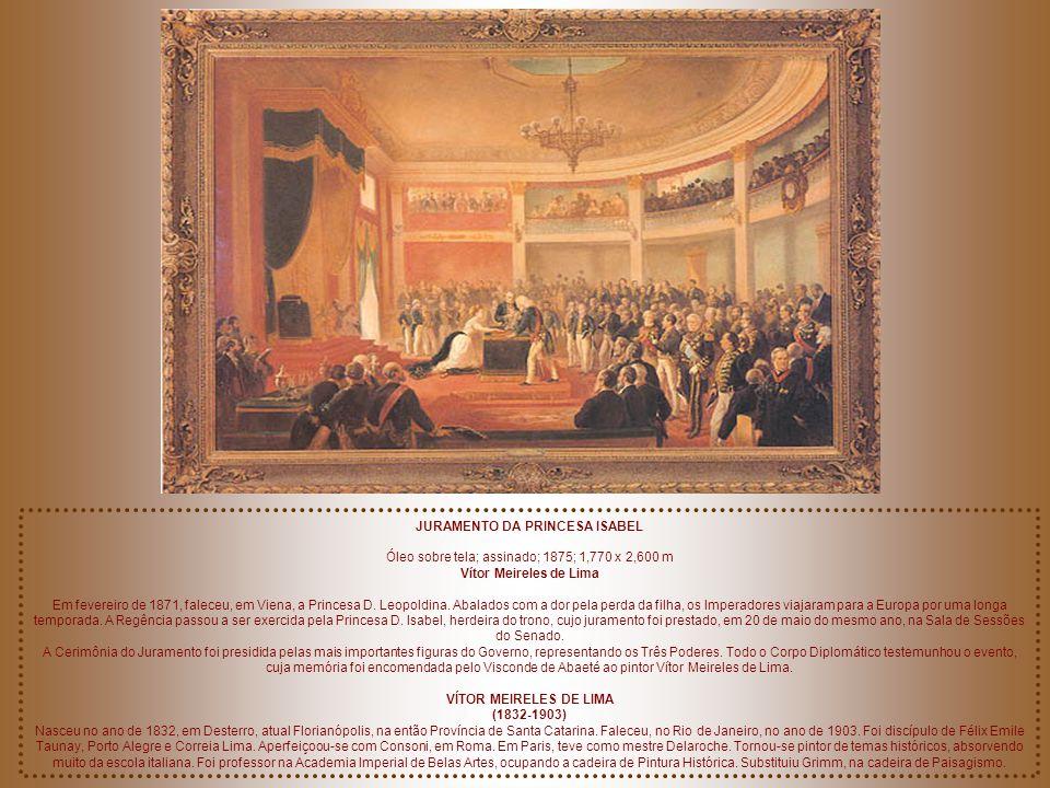JURAMENTO DA PRINCESA ISABEL Óleo sobre tela; assinado; 1875; 1,770 x 2,600 m Vítor Meireles de Lima