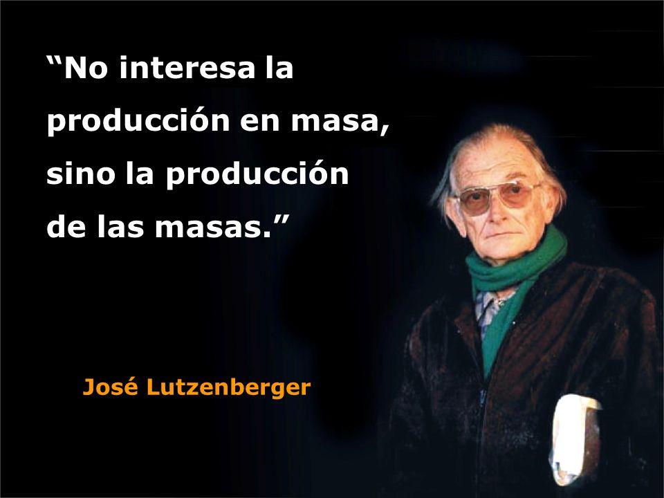 No interesa la producción en masa, sino la producción de las masas.