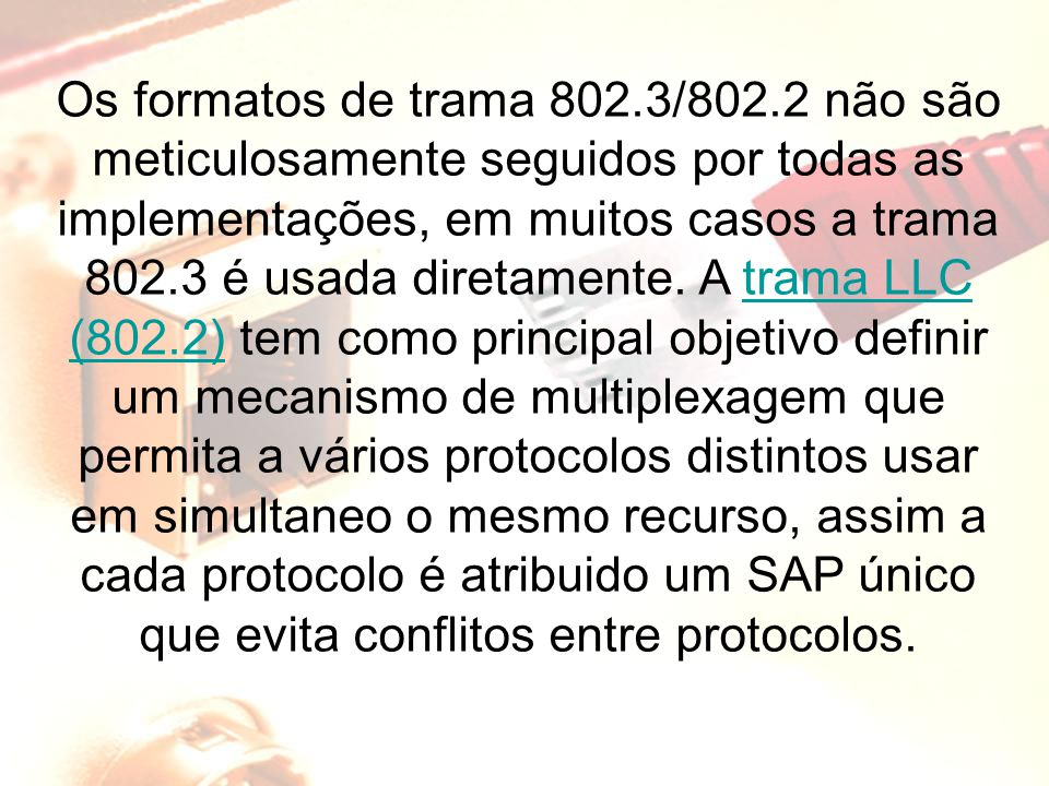 Os formatos de trama 802.3/802.2 não são meticulosamente seguidos por todas as implementações, em muitos casos a trama 802.3 é usada diretamente.