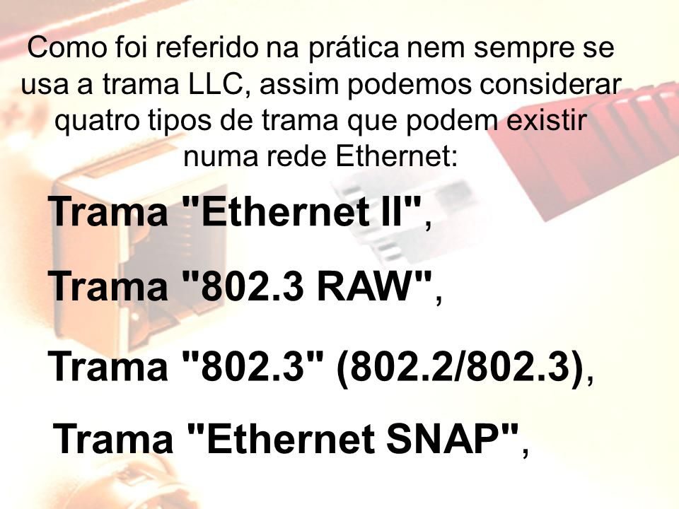 Trama Ethernet II , Trama 802.3 RAW , Trama 802.3 (802.2/802.3),