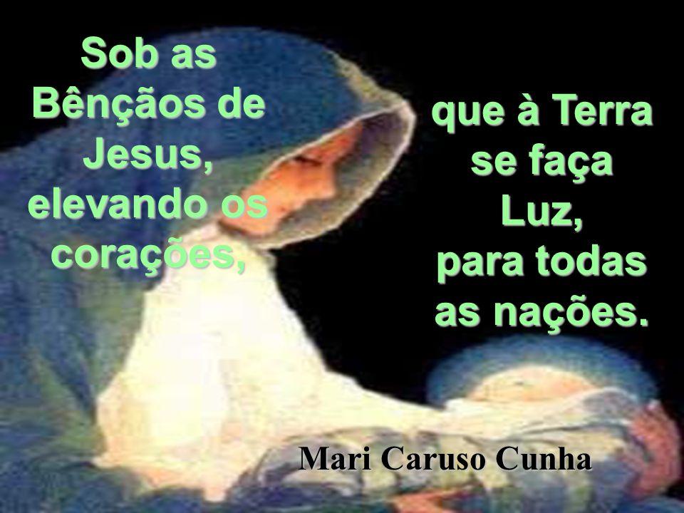 Sob as Bênçãos de Jesus, que à Terra se faça Luz,