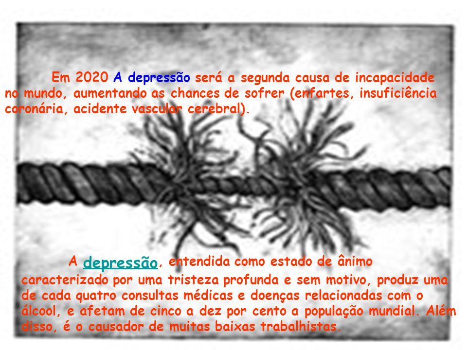 Em 2020 A depressão será a segunda causa de incapacidade no mundo, aumentando as chances de sofrer (enfartes, insuficiência coronária, acidente vascular cerebral).