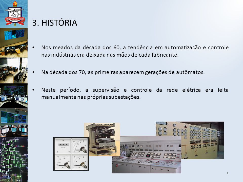 3. HISTÓRIA Nos meados da década dos 60, a tendência em automatização e controle nas indústrias era deixada nas mãos de cada fabricante.