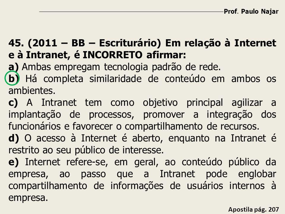 a) Ambas empregam tecnologia padrão de rede.