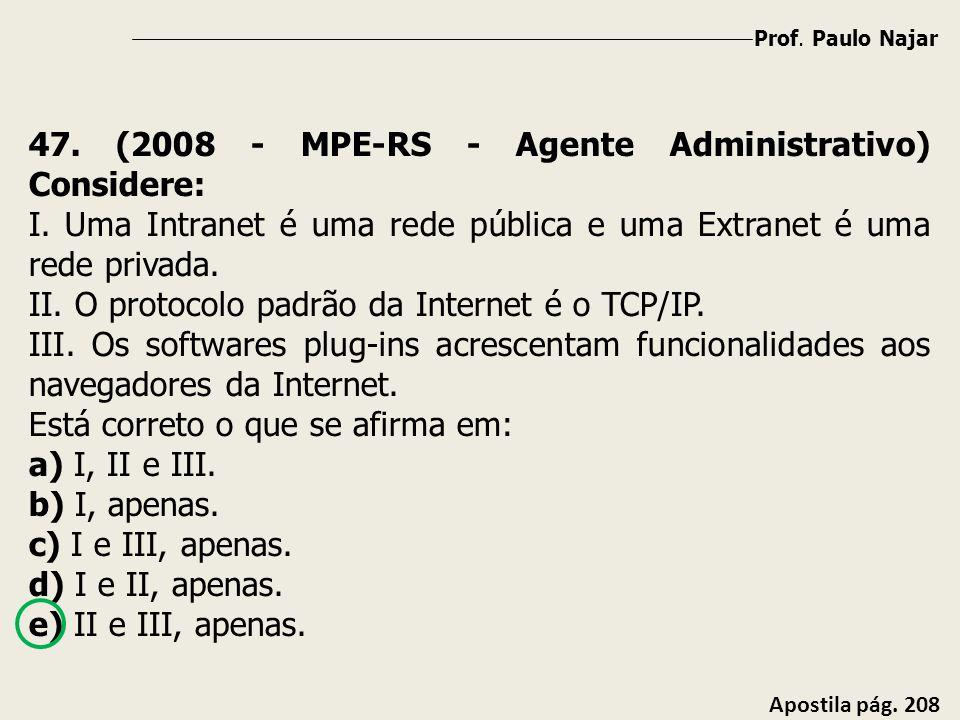 47. (2008 - MPE-RS - Agente Administrativo) Considere: