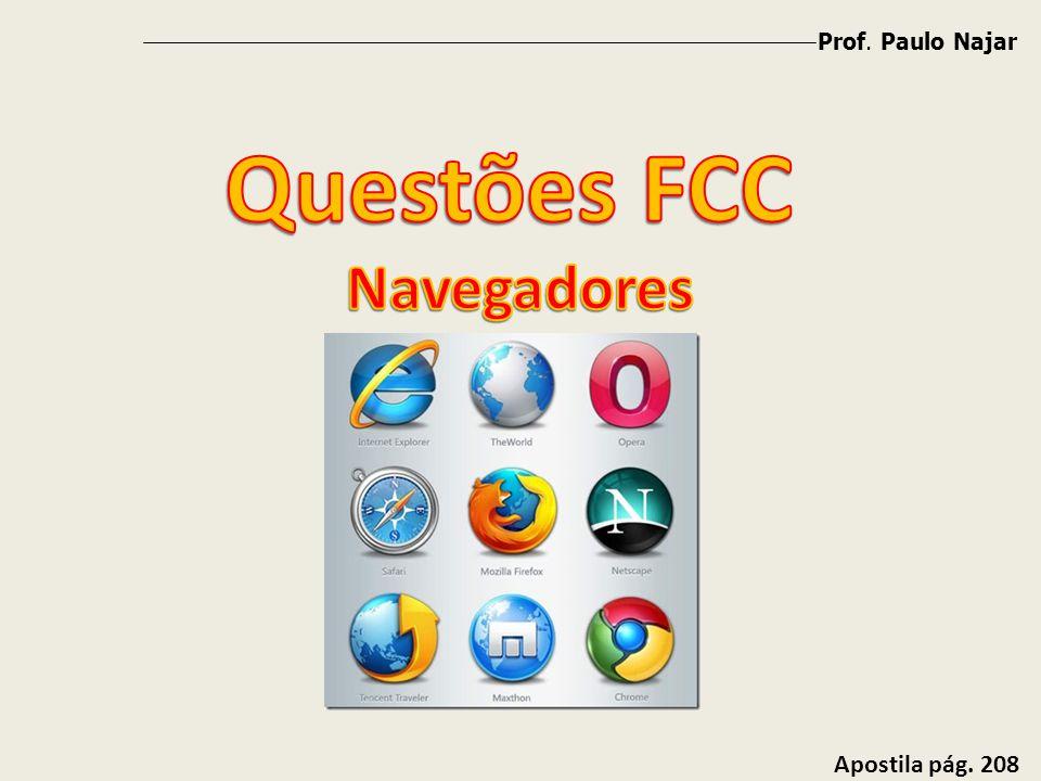 Prof. Paulo Najar Questões FCC Navegadores Apostila pág. 208