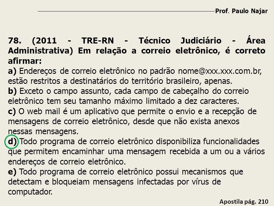 Prof. Paulo Najar 78. (2011 - TRE-RN - Técnico Judiciário - Área Administrativa) Em relação a correio eletrônico, é correto afirmar: