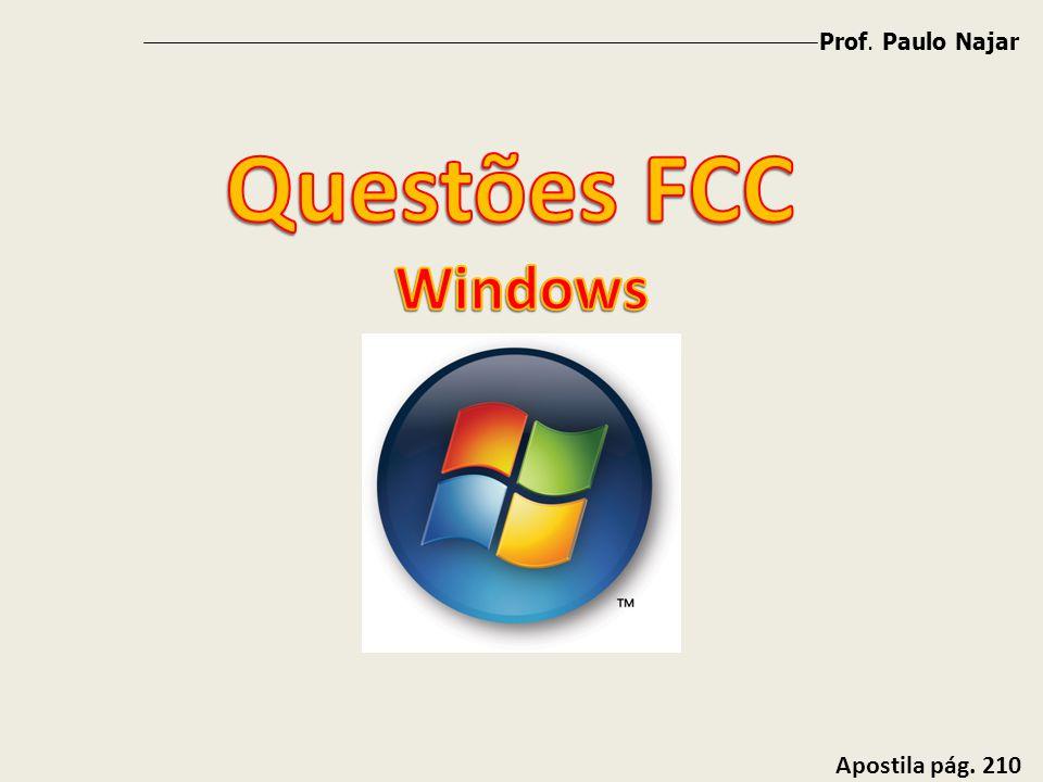 Prof. Paulo Najar Questões FCC Windows Apostila pág. 210