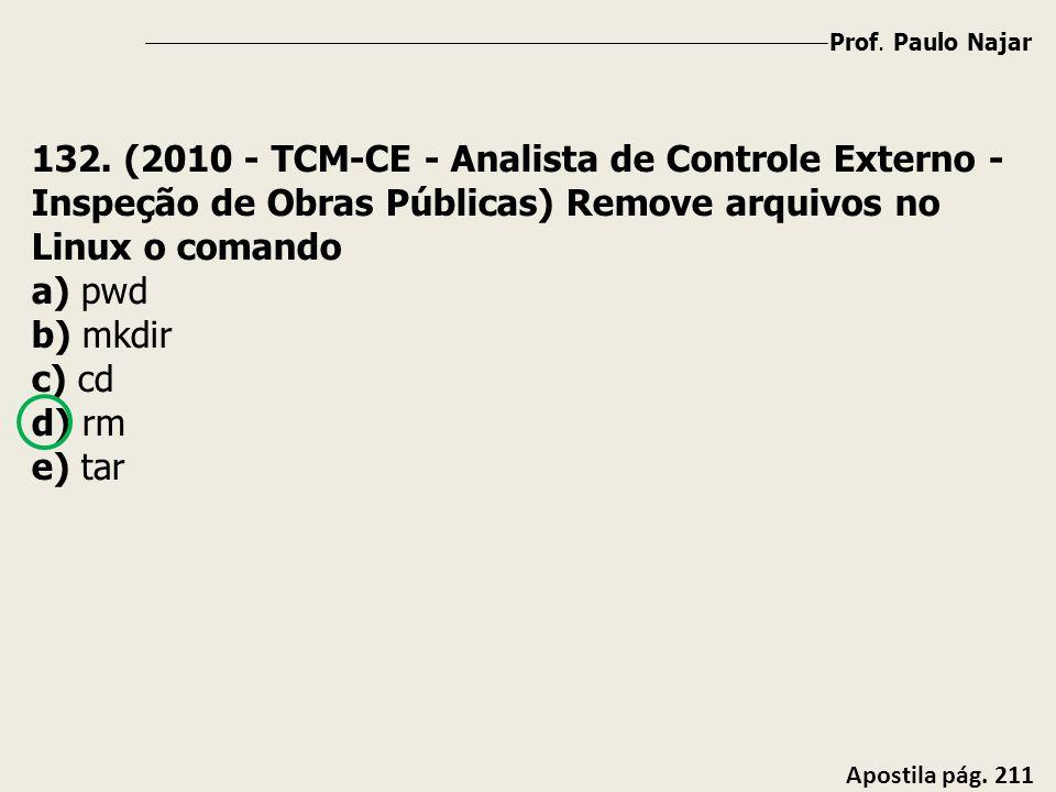 Prof. Paulo Najar 132. (2010 - TCM-CE - Analista de Controle Externo - Inspeção de Obras Públicas) Remove arquivos no Linux o comando.