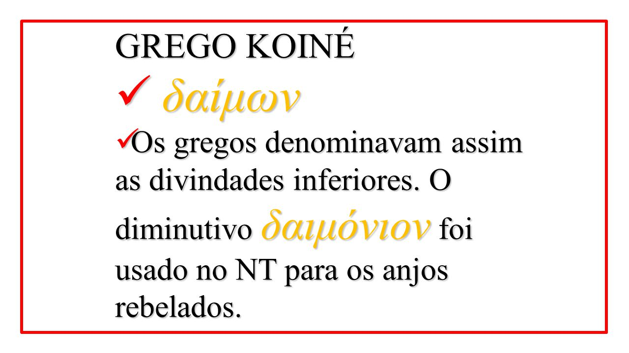 GREGO KOINÉ δαίμων. Os gregos denominavam assim as divindades inferiores.