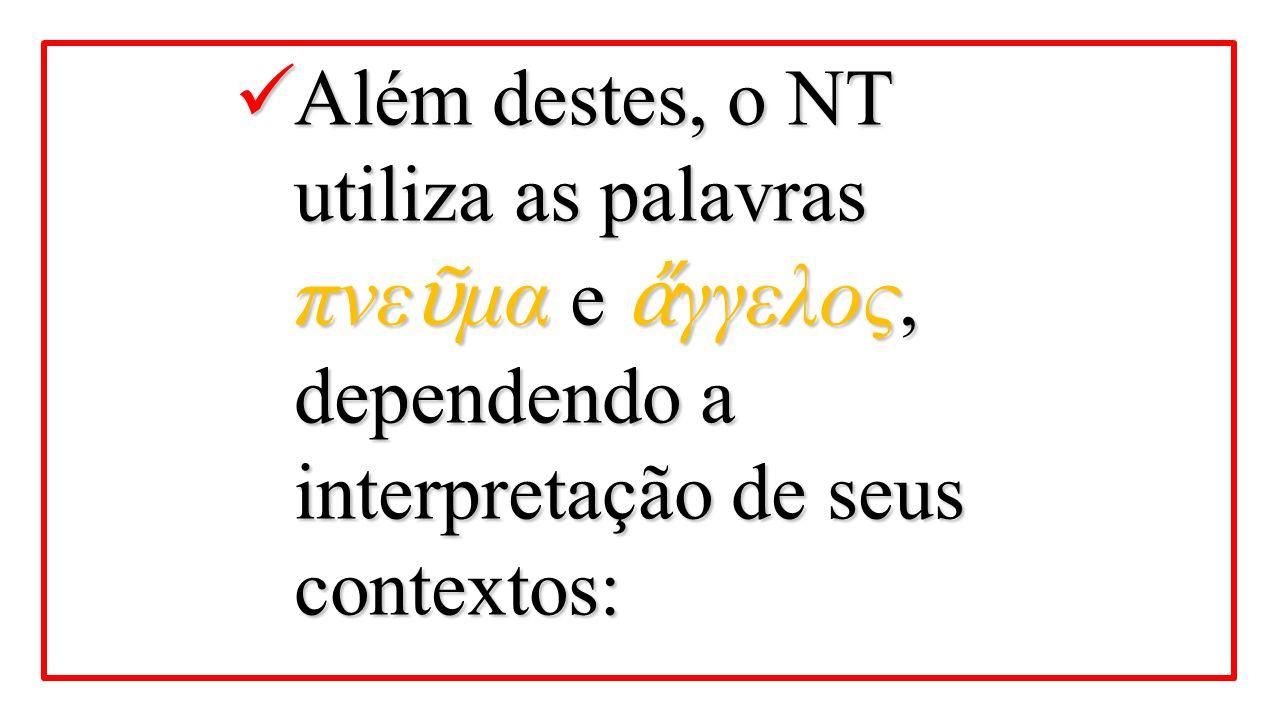 Além destes, o NT utiliza as palavras πνεῦμα e ἄγγελος, dependendo a interpretação de seus contextos: