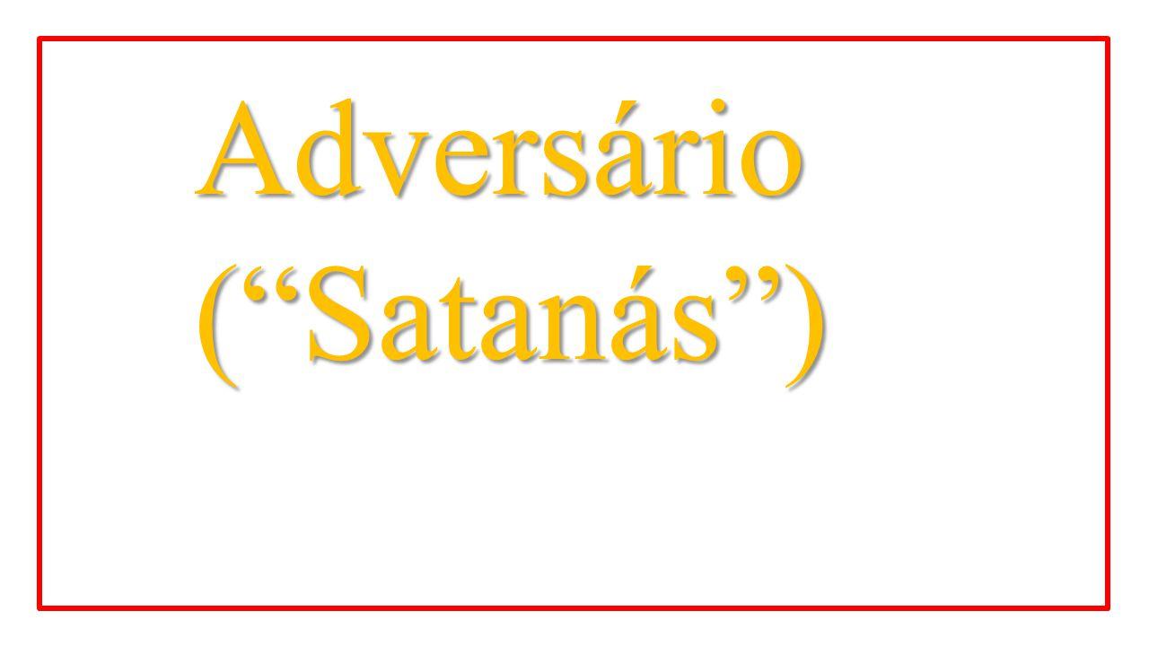 Adversário ( Satanás )