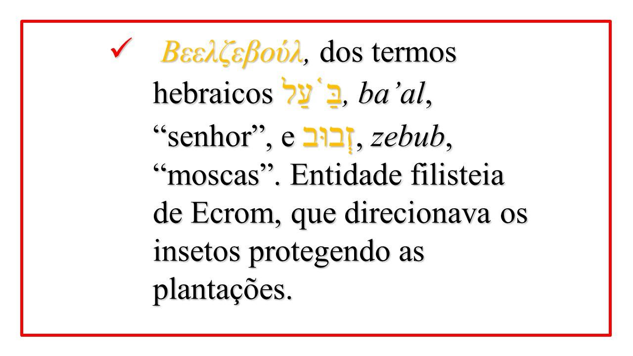 Βεελζεβούλ, dos termos hebraicos בַּ֫עַל, ba'al, senhor , e זְבוּב, zebub, moscas .