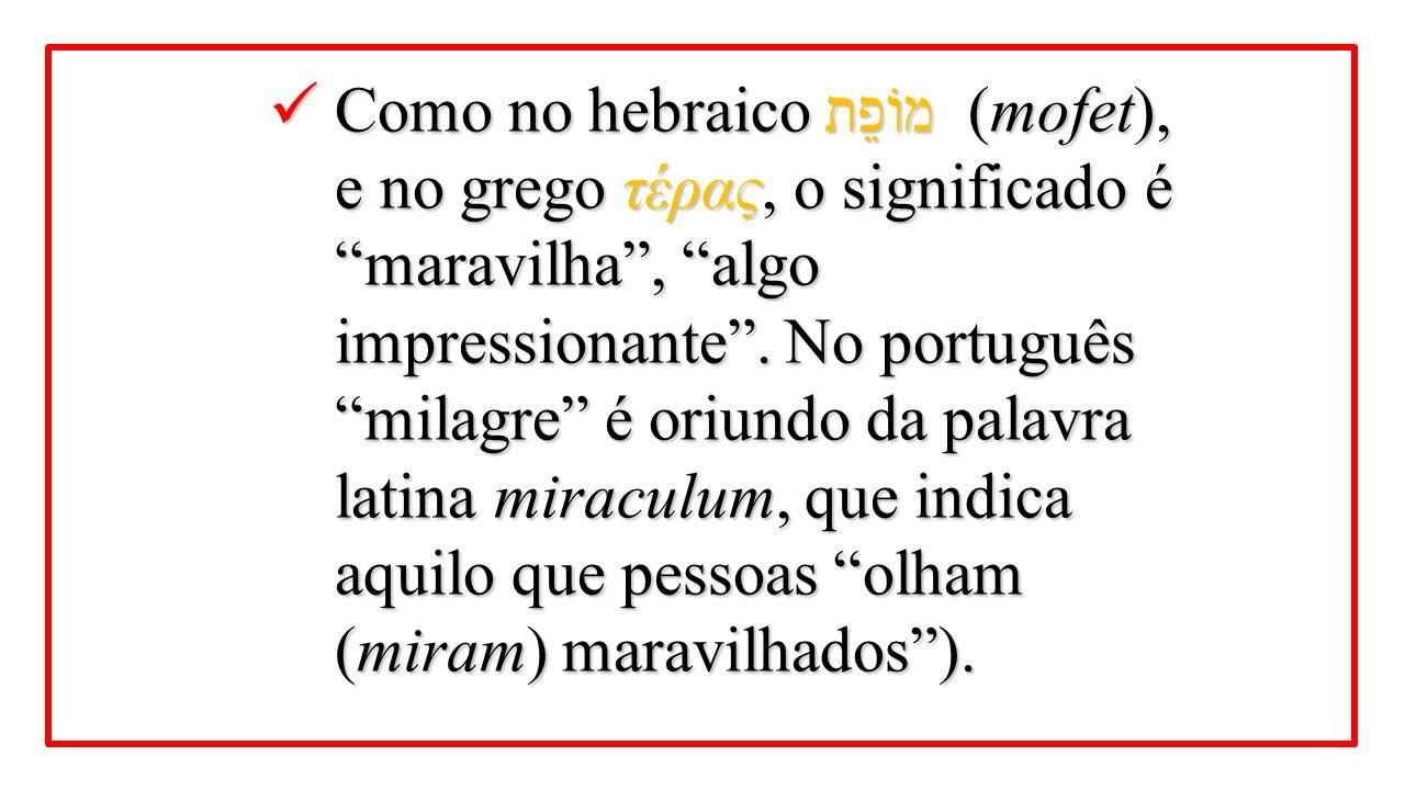 Como no hebraicoמוֹפֵת (mofet), e no grego τέρας, o significado é maravilha , algo impressionante .