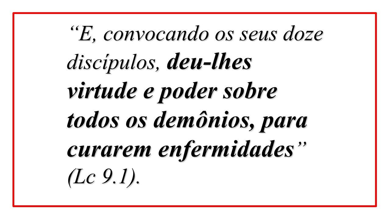 E, convocando os seus doze discípulos, deu-lhes virtude e poder sobre todos os demônios, para curarem enfermidades (Lc 9.1).