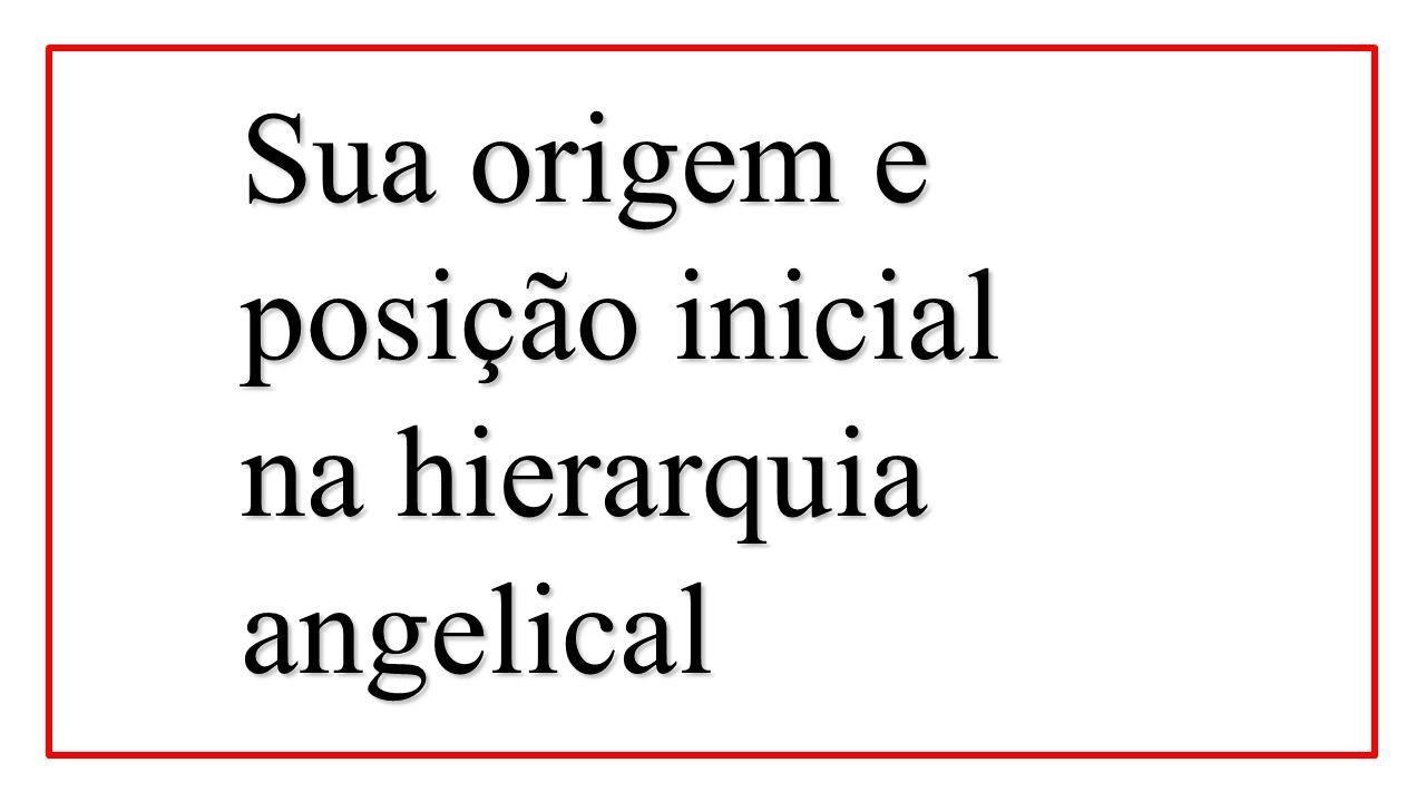 Sua origem e posição inicial na hierarquia angelical