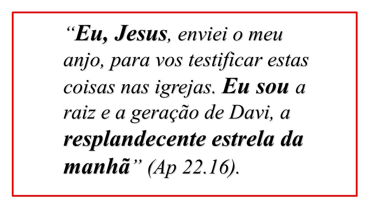 Eu, Jesus, enviei o meu anjo, para vos testificar estas coisas nas igrejas.