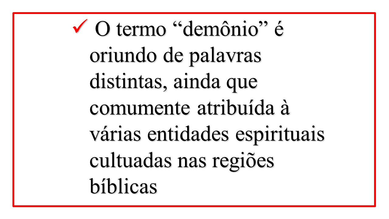 O termo demônio é oriundo de palavras distintas, ainda que comumente atribuída à várias entidades espirituais cultuadas nas regiões bíblicas