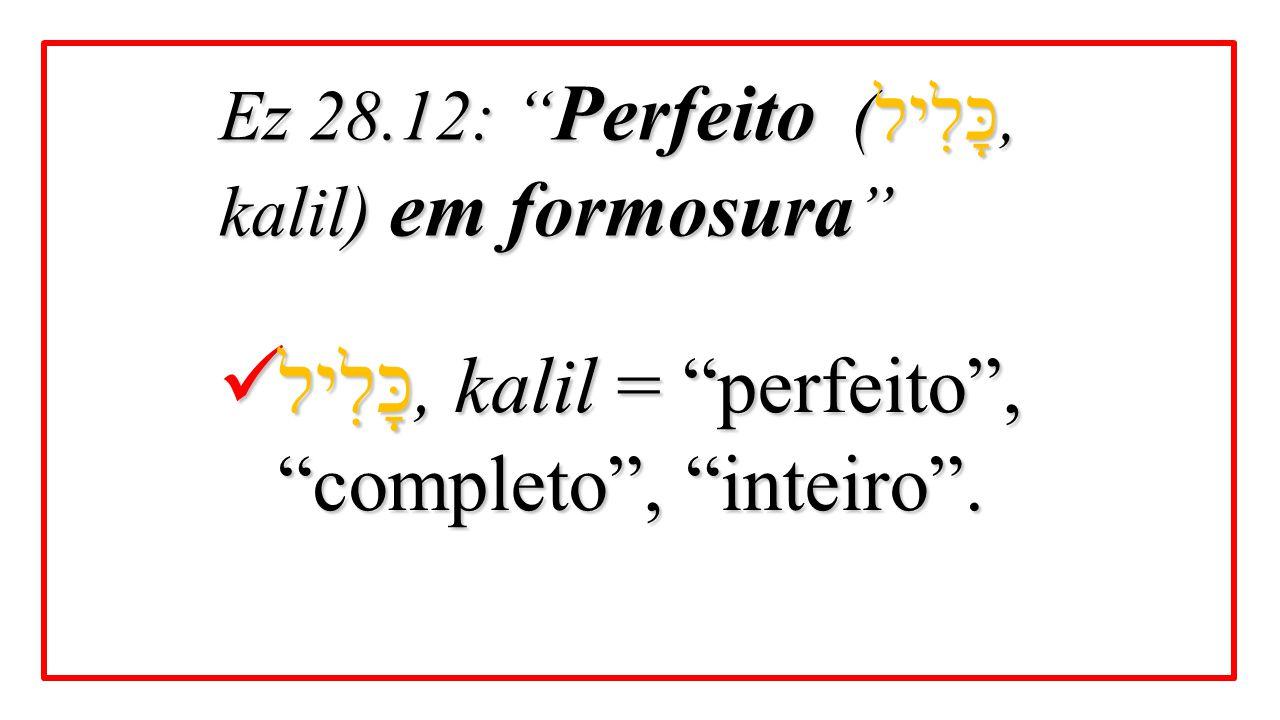 כָּלִיל, kalil = perfeito , completo , inteiro .