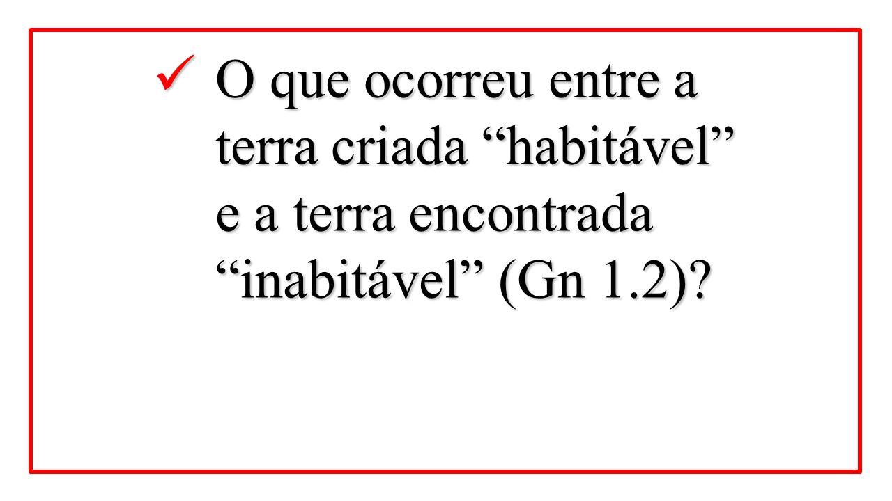 O que ocorreu entre a terra criada habitável e a terra encontrada inabitável (Gn 1.2)