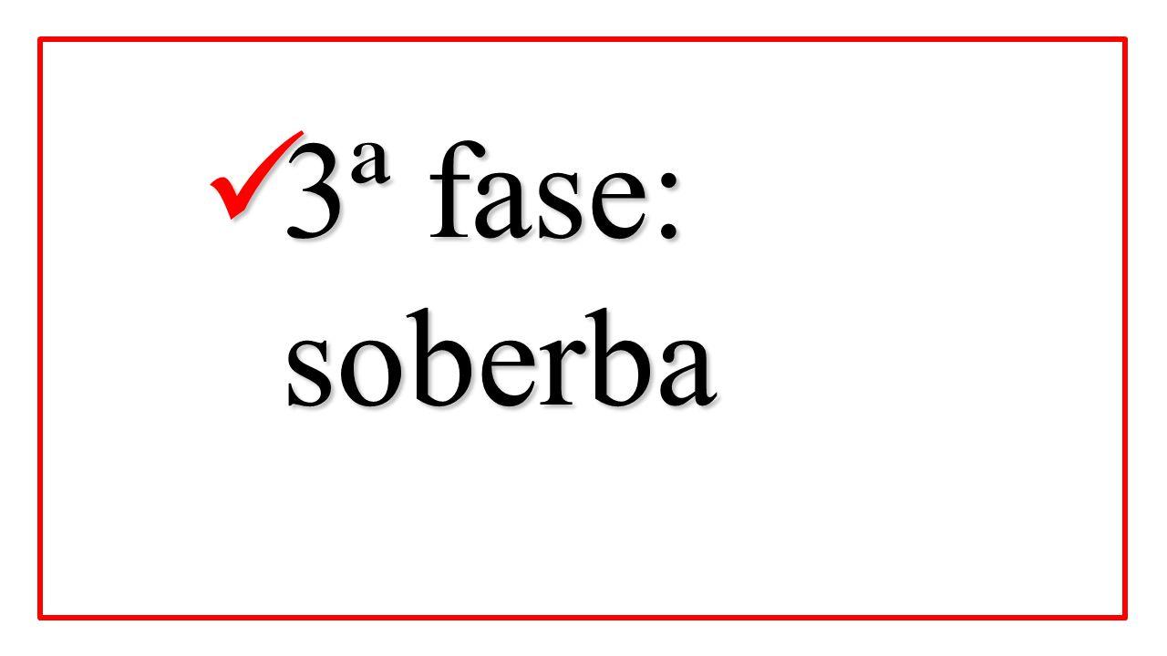 3ª fase: soberba