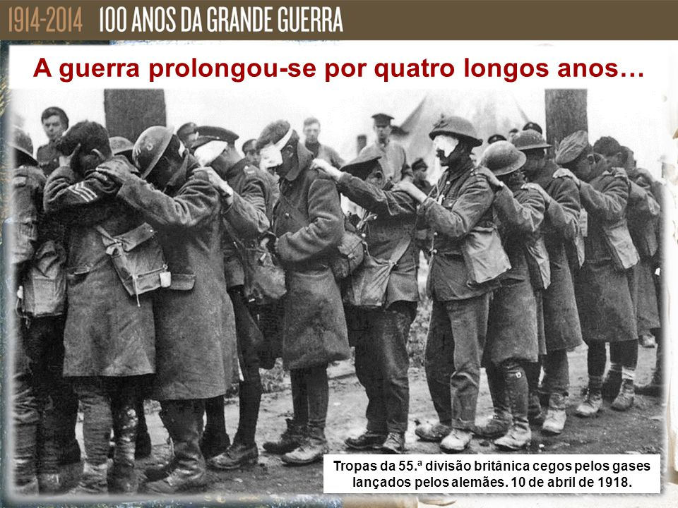 A guerra prolongou-se por quatro longos anos…