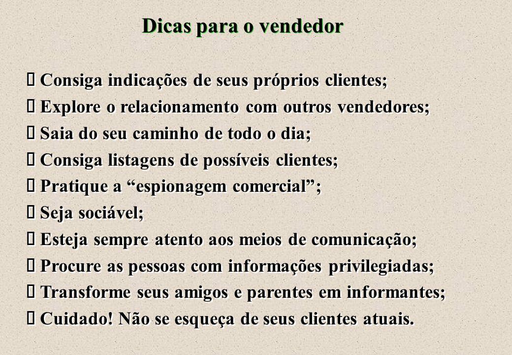 Dicas para o vendedor ä Consiga indicações de seus próprios clientes;