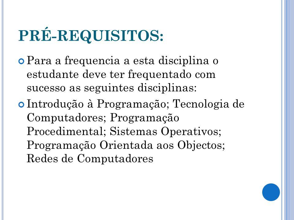 PRÉ-REQUISITOS: Para a frequencia a esta disciplina o estudante deve ter frequentado com sucesso as seguintes disciplinas: