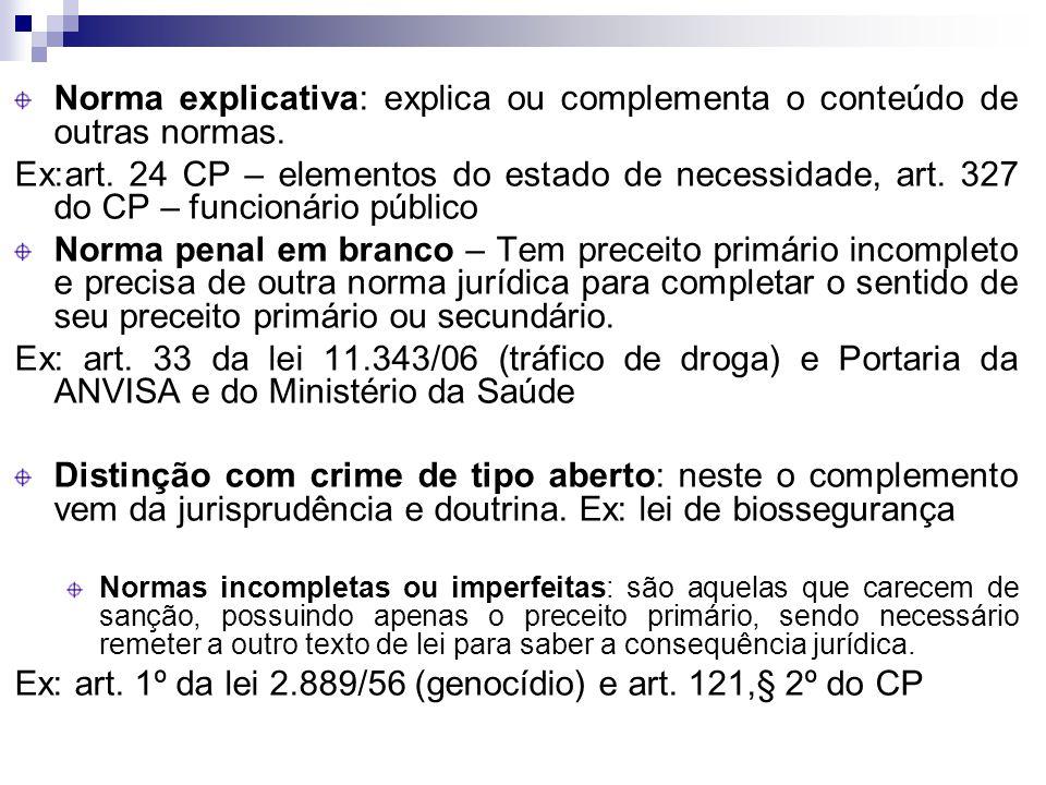 Norma explicativa: explica ou complementa o conteúdo de outras normas.