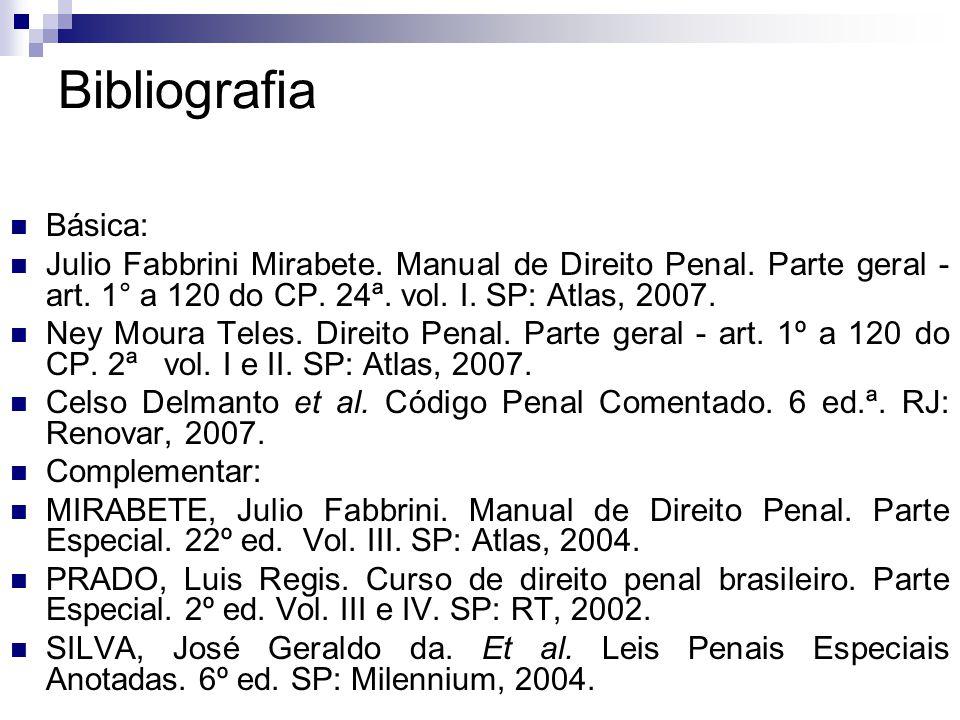 Bibliografia Básica: Julio Fabbrini Mirabete. Manual de Direito Penal. Parte geral - art. 1° a 120 do CP. 24ª. vol. I. SP: Atlas, 2007.