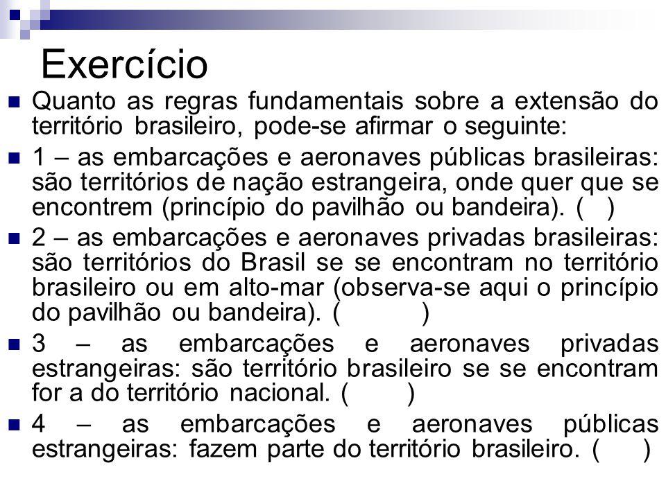 Exercício Quanto as regras fundamentais sobre a extensão do território brasileiro, pode-se afirmar o seguinte: