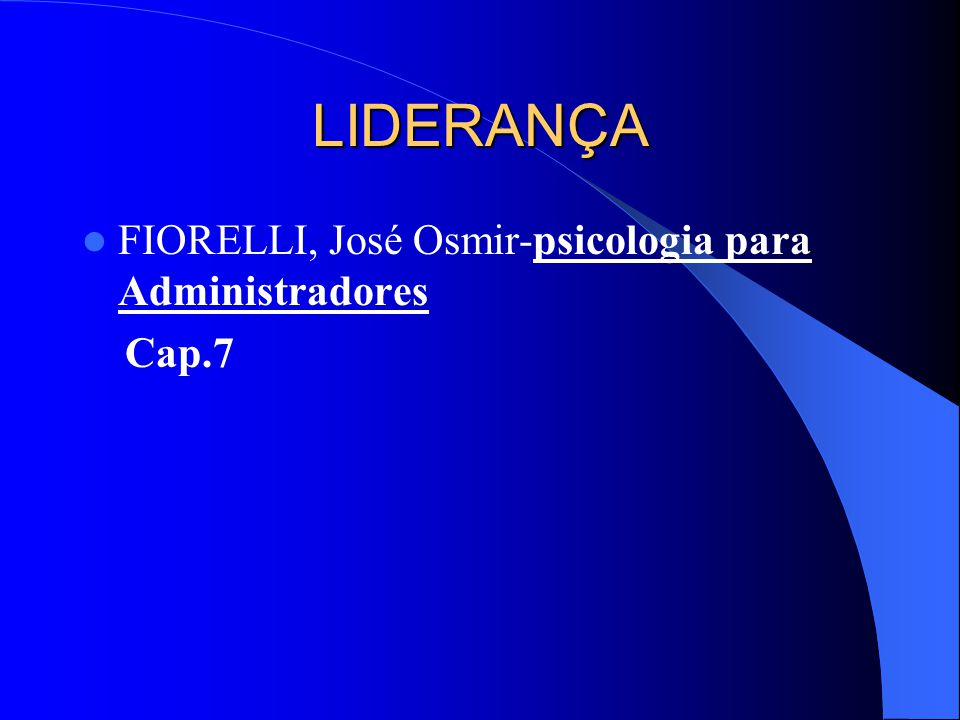LIDERANÇA FIORELLI, José Osmir-psicologia para Administradores Cap.7