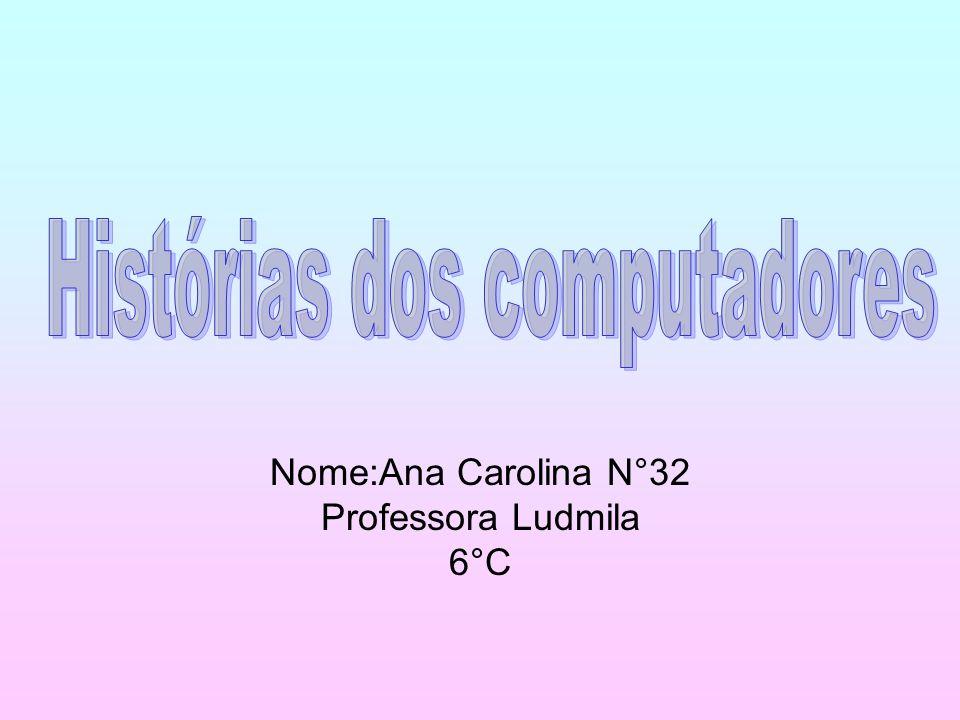 Nome:Ana Carolina N°32 Professora Ludmila 6°C
