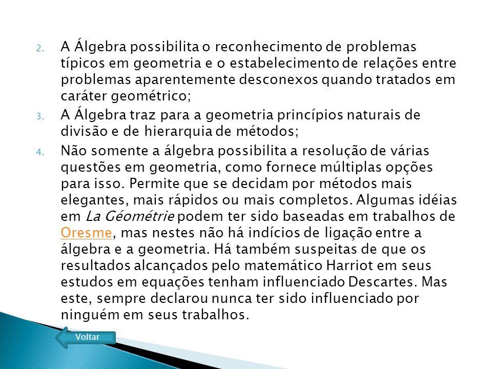 A Álgebra possibilita o reconhecimento de problemas típicos em geometria e o estabelecimento de relações entre problemas aparentemente desconexos quando tratados em caráter geométrico;
