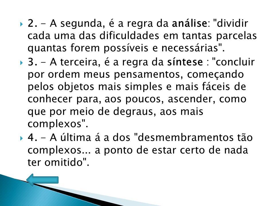 2. - A segunda, é a regra da análise: dividir cada uma das dificuldades em tantas parcelas quantas forem possíveis e necessárias .