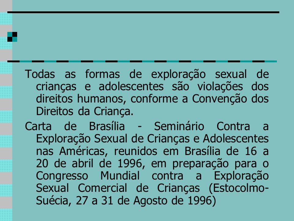 Todas as formas de exploração sexual de crianças e adolescentes são violações dos direitos humanos, conforme a Convenção dos Direitos da Criança.