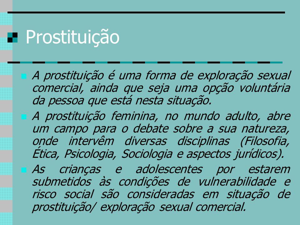 Prostituição A prostituição é uma forma de exploração sexual comercial, ainda que seja uma opção voluntária da pessoa que está nesta situação.