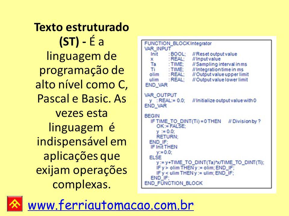 Texto estruturado (ST) - É a linguagem de programação de alto nível como C, Pascal e Basic.