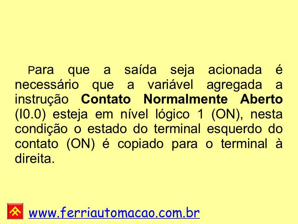 Para que a saída seja acionada é necessário que a variável agregada a instrução Contato Normalmente Aberto (I0.0) esteja em nível lógico 1 (ON), nesta condição o estado do terminal esquerdo do contato (ON) é copiado para o terminal à direita.