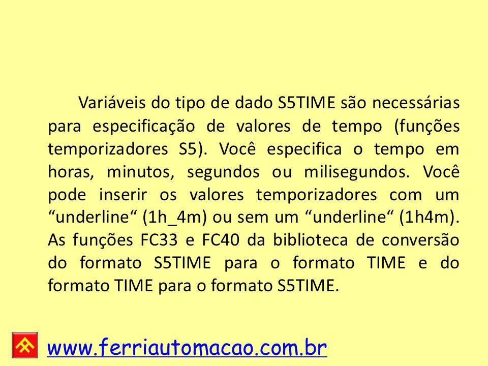 Variáveis do tipo de dado S5TIME são necessárias para especificação de valores de tempo (funções temporizadores S5).
