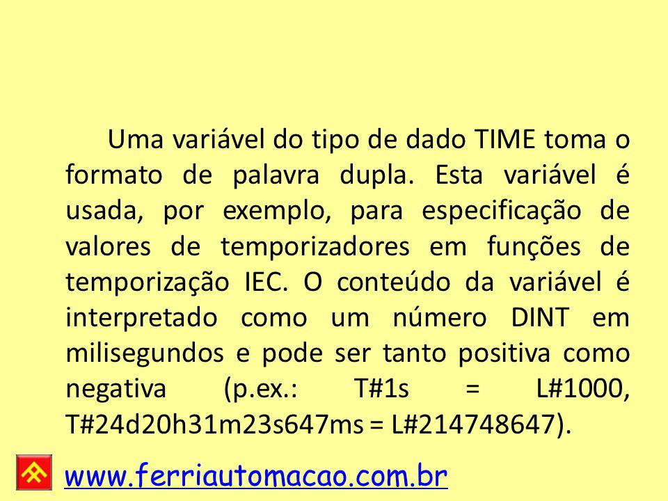 Uma variável do tipo de dado TIME toma o formato de palavra dupla