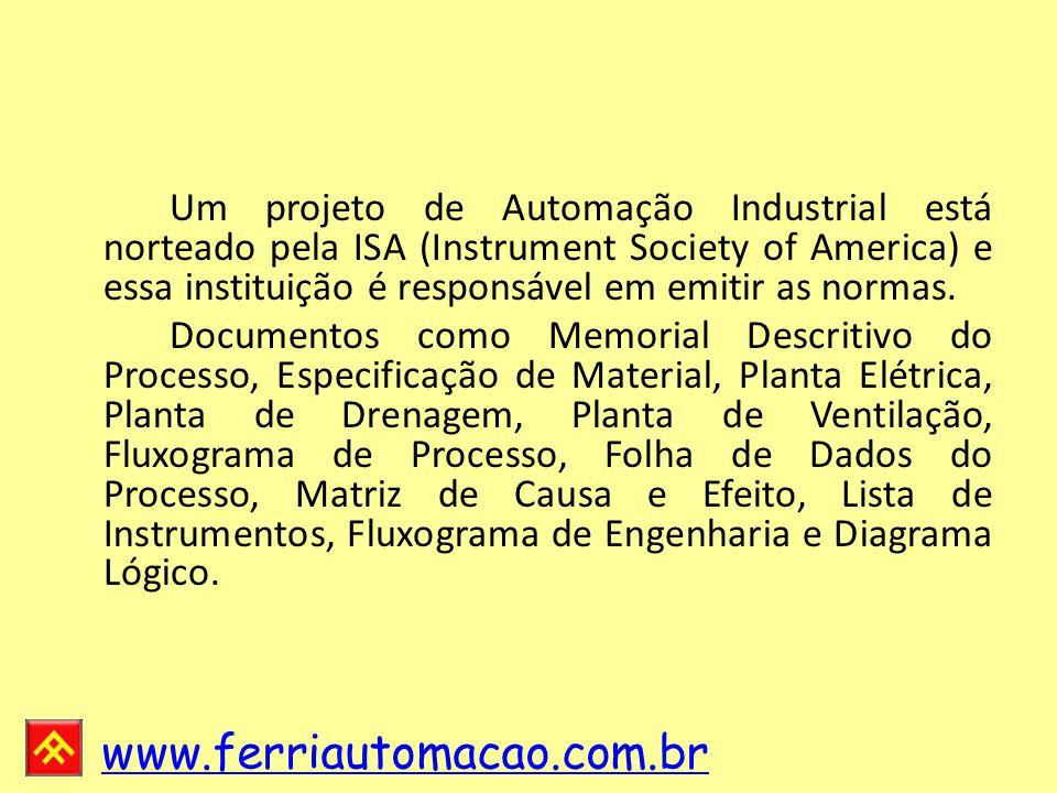 Um projeto de Automação Industrial está norteado pela ISA (Instrument Society of America) e essa instituição é responsável em emitir as normas.