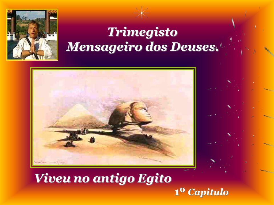 Trimegisto Mensageiro dos Deuses. Viveu no antigo Egito 1º Capitulo